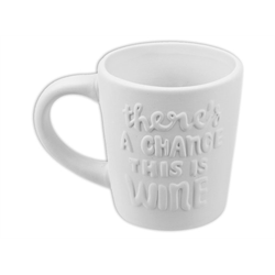 MUGS There's a Chance This is Wine Mug/6 SPO