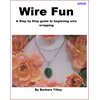 Wire Fun - A Step by Step Beginning Wire Wrapping Guide